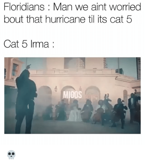 Funny, Migos, and Hurricane: Floridians : Man we aint worried  bout that hurricane til its cat 5  Cat 5 Irma:  MIGOS 💀