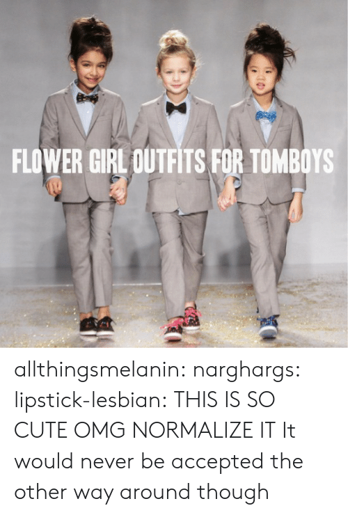 Cute, Omg, and Target: FLOWER GIRL OUTFITS FOR TOMBOYS allthingsmelanin:  narghargs:  lipstick-lesbian:  THIS IS SO CUTE OMG  NORMALIZE IT   It would never be accepted the other way around though