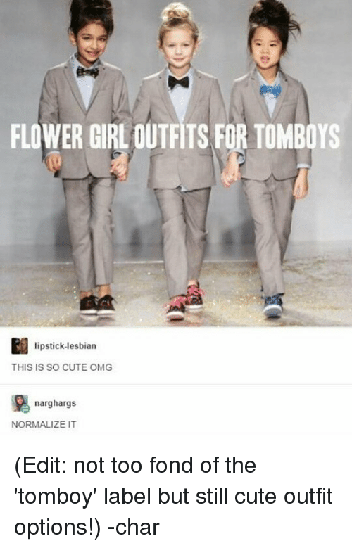 Cute, Memes, and Omg: FLOWER GIRL OUTFITS FOR TOMBOYS  lipstick-lesbian  THIS IS SO CUTE OMG  narghargs  NORMALIZE IT (Edit: not too fond of the 'tomboy' label but still cute outfit options!) -char
