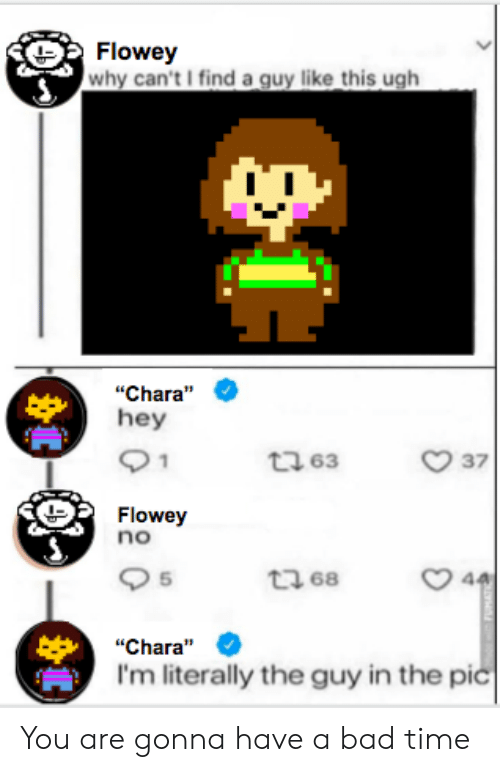 Flowey Why Can't I Find a Guy Like This Ugh Chara Hey T2 63