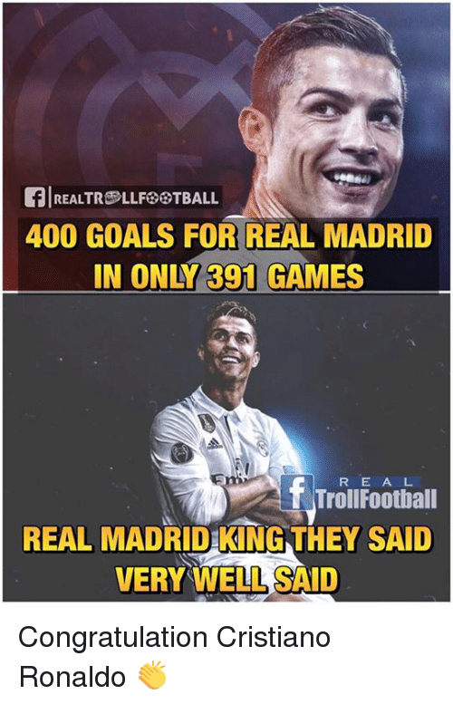 Cristiano Ronaldo, Football, and Goals: flREALTROLLFESTBALL  400 GOALS FOR REAL MADRID  IN ONY 391 GAMES  f Troll E A L  Football  R REAL MADRID KING THEY SAID  VERY WELL SAID Congratulation Cristiano Ronaldo 👏