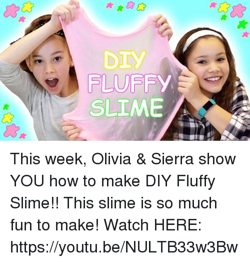 Dank, 🤖, and Fun: FLUFFY  SLIME  A This week, Olivia & Sierra show YOU how to make DIY Fluffy Slime!! This slime is so much fun to make! Watch HERE: https://youtu.be/NULTB33w3Bw
