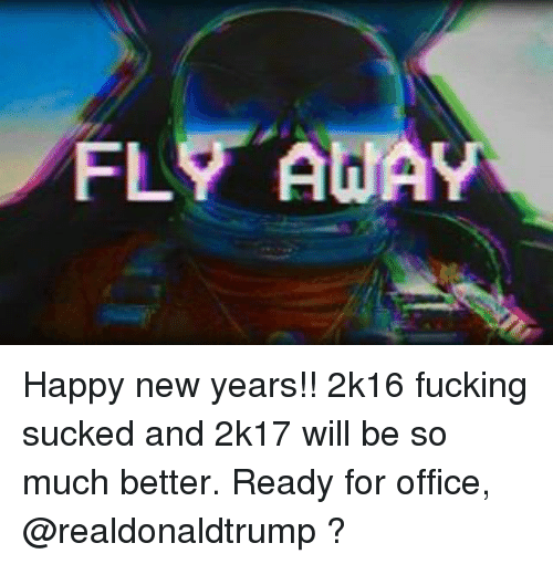 memes 2k16 and fly away happy new years 2k16