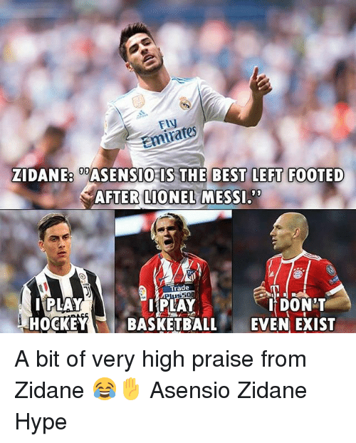 Hype, Memes, and Lionel Messi: FLy  Emivates  ZIDANEASENSIO IS THE BEST LEFT FOOTED  AFTER LIONEL MESSI  Trade  IPLAY  HOCKEYBASKETBALL EVEN EXIST  IPLAY  IDON'T A bit of very high praise from Zidane 😂✋ Asensio Zidane Hype