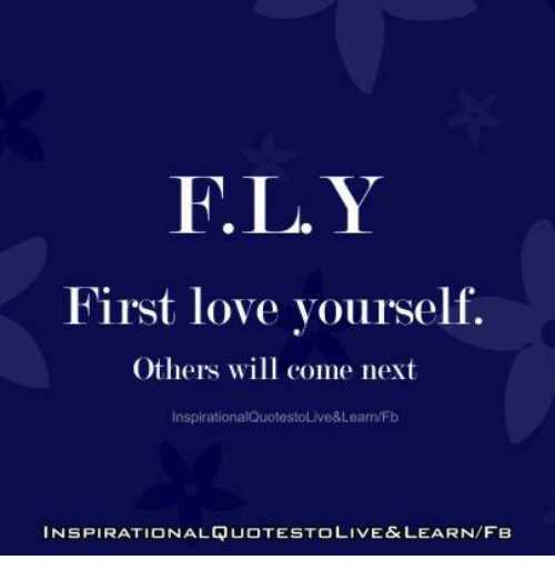 Fly First Love Yourself Others Will Come Next Inspirationalquotestolive Learnfb Inspirationalquotestolive Learnfb Love Meme On Me Me