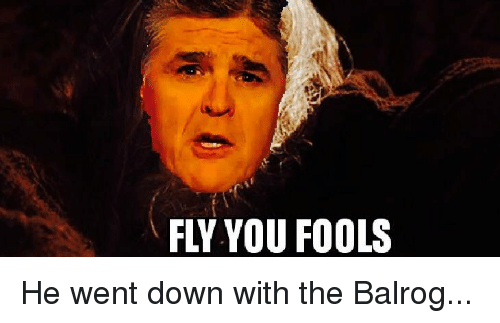 fly you fools he went down with the balrog 25943332 ✅ 25 best memes about fly you fools fly you fools memes,Fly Down Meme
