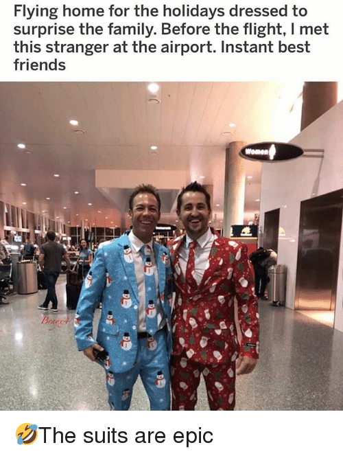 Family, Friends, and Memes: Flying home for the holidays dressed to  surprise the family. Before the flight, I met  this stranger at the airport. Instant best  friends  women  Brtur 🤣The suits are epic