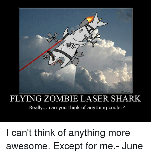 Flying Zombie Laser Shark Really Can You Think Of Anything Cooler I