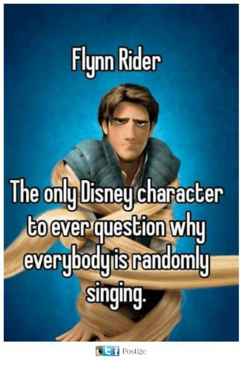 Memes, Singing, and 🤖: Flynn Rider  The onlu Disneu character  ever question why  to everybody israndomly  Singing  Ef Postizc