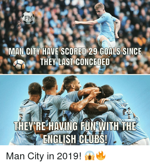 Goals, Memes, and English: FM  MAN CITY HAVE SCORED 29 GOALS SINOE  AK  ENGLISH CEUBS Man City in 2019! 😱🔥