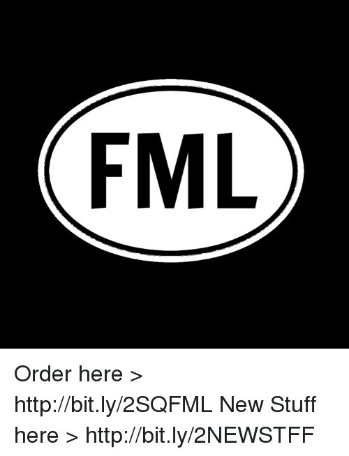 Fml, Memes, and Http: FML Order here > http://bit.ly/2SQFML New Stuff here > http://bit.ly/2NEWSTFF