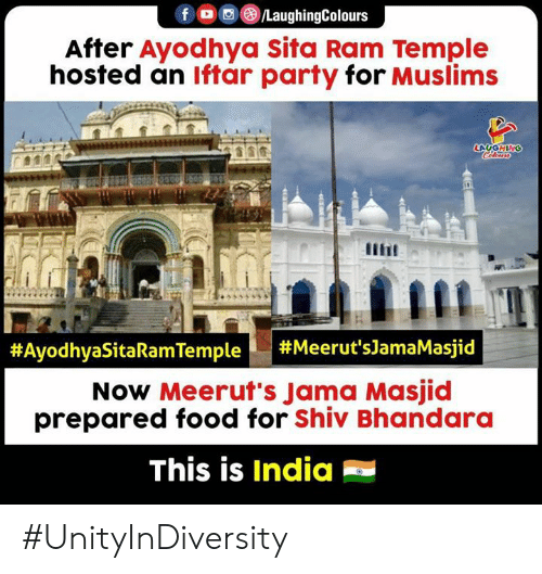 Food, Party, and India: fO/LaughingColours  After Ayodhya Sita Ram Temple  hosted an lftar party for Muslims  #AyodhyaSitaRam Temple |  #Meerut's]amaMasjid  Now Meerut's Jama Masjid  prepared food for Shiv Bhandara  This is India #UnityInDiversity