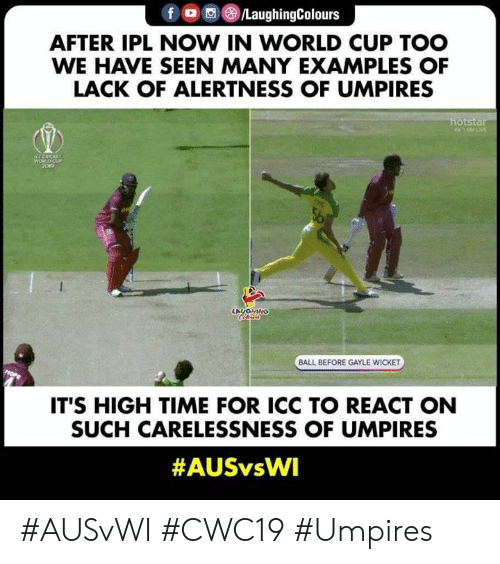 World Cup, Time, and World: fo/LaughingColours  AFTER IPL NOW IN WORLD CUP TOO  WE HAVE SEEN MANY EXAMPLES OF  LACK OF ALERTNESS OF UMPIRES  hotstar  01LIVE  CCCRCKET  WORLDCUP  209  LAUGHINO  BALL BEFORE GAYLE WICKET  IT'S HIGH TIME FOR ICC TO REACT ON  SUCH CARELESSNESS OF UMPIRES  #AUSvWI #CWC19 #Umpires