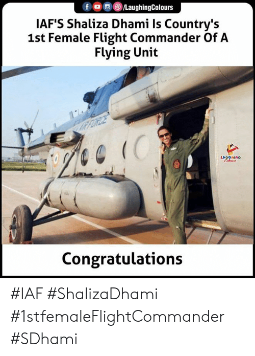 Congratulations, Flight, and Indianpeoplefacebook: fo LaughingColours  IAF'S Shaliza Dhami Is Country's  1st Female Flight Commander Of A  Flying Unit  KRFORDE  (C  LAYGHING  Celeurs  Congratulations #IAF #ShalizaDhami #1stfemaleFlightCommander #SDhami
