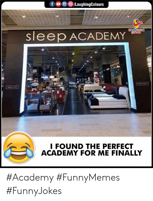 Academy, Sleep, and Indianpeoplefacebook: fo LaughingColours  LACGHING  Celours  sleep ACADEMY  I FOUND THE PERFECT  ACADEMY FOR ME FINALLY #Academy #FunnyMemes #FunnyJokes