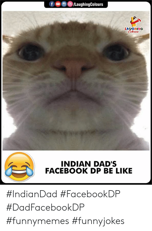 Be Like, Facebook, and Indian: fo /LaughingColours  LAUGHING  Colours  INDIAN DAD'S  FACEBOOK DP BE LIKE #IndianDad #FacebookDP #DadFacebookDP #funnymemes #funnyjokes