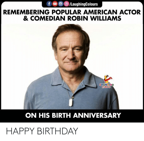 Birthday, Happy Birthday, and American: fo /LaughingColours  REMEMBERING POPULAR AMERICAN ACTOR  & COMEDIAN ROBIN WILLIAMS  LAUGHING  Coleurs  ON HIS BIRTH ANNIVERSARY HAPPY BIRTHDAY