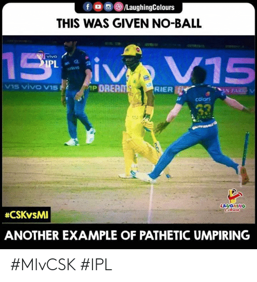 Indianpeoplefacebook, Another, and Ipl: fO/LaughingColours  THIS WAS GIVEN NO-BALL  vivo  15 VIVO V15  N PARK  RIER  colors  LAUGHING  #CSKvsMI  ANOTHER EXAMPLE OF PATHETIC UMPIRING #MIvCSK #IPL