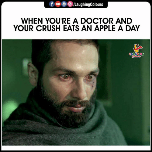 Apple, Crush, and Doctor: fo LaughingColours  WHEN YOU'RE A DOCTOR AND  YOUR CRUSH EATS AN APPLE A DAY  LAYGHING  Coloars