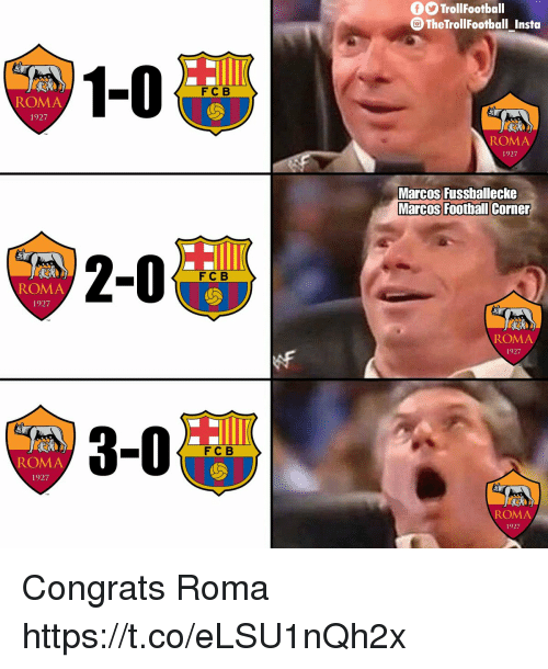 Football, Memes, and 🤖: fO TrollFootball  The TrollFootball Insta  1-0  FC B  ROMA  1927  ROM  1927  Marcos Fusshallecke  Marcos Football Corner  2-0  FCB  ROMA  1927  ROMA  1927  3-0  F C B  ROMA  1927  ROMA  1927 Congrats Roma https://t.co/eLSU1nQh2x