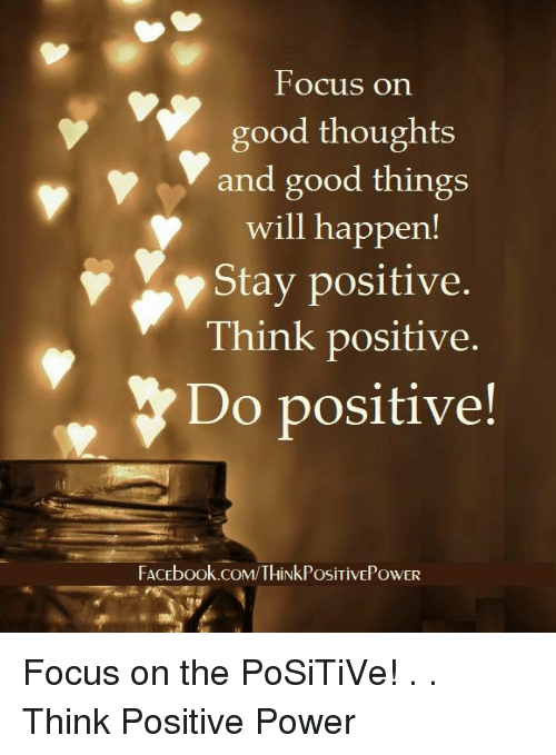 Focus On Good Thoughts And Good Things Will Happen Stay Positive