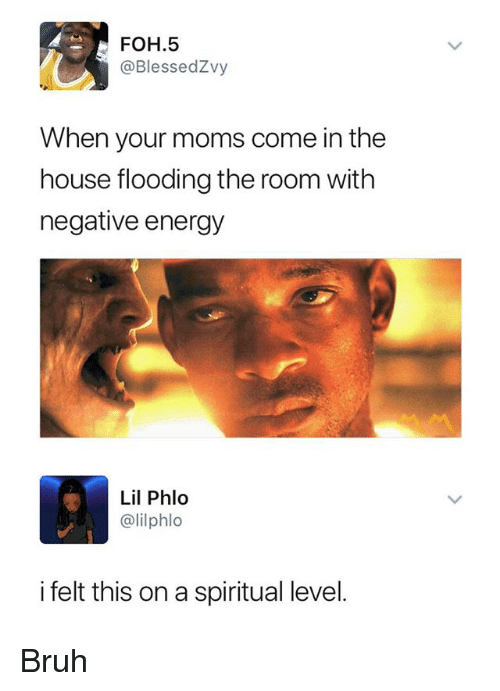 Bruh, Energy, and Foh: FOH.5  @BlessedZvy  When your moms come in the  house flooding the room with  negative energy  Lil Phlo  @lilphlo  i felt this on a spiritual level. Bruh