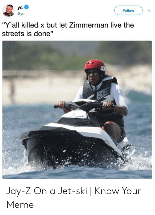 """Jay, Jay Z, and Meme: Foilow  @yc  """"Y'all killed x but let Zimmerman live the  streets is done"""" Jay-Z On a Jet-ski 