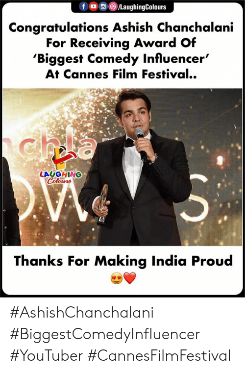 Congratulations, India, and Festival: fOLaughingColours  Congratulations Ashish Chanchalani  For Receivina Award Of  Biggest Comedy Influencer'  At Cannes Film Festival.  LAUGHING  Colours  Thanks For Making India Proud #AshishChanchalani #BiggestComedyInfluencer #YouTuber #CannesFilmFestival