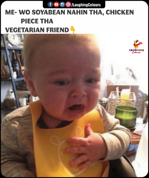 Chicken, Vegetarian, and Indianpeoplefacebook: fOLaughingColours  ME- WO SOYABEAN NAHIN THA, CHICKEN  PIECE THA  VEGETARIAN FRIEND  LAUGHING  Colours