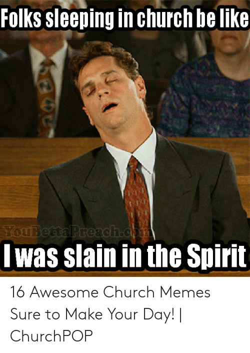 Folks Sleeping Inchurch Be Like I Was Slain in the Spirit 16