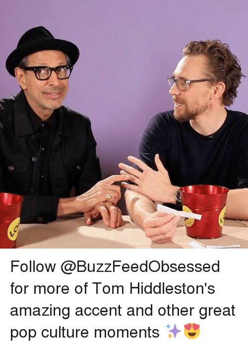 Pop, Relatable, and Amazing: Follow @BuzzFeedObsessed for more of Tom Hiddleston's amazing accent and other great pop culture moments ✨😍
