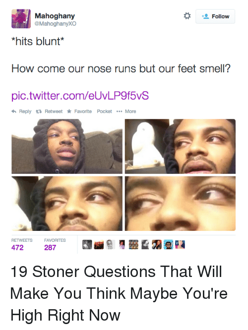 Questions That Make You Think >> Follow Hits Blunt How Come Our Nose Runs But Our Feet Smell