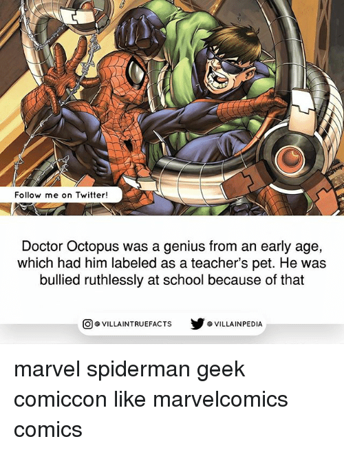 Doctor, Memes, and School: Follow me on Twitter!  Doctor Octopus was a genius from an early age,  which had him labeled as a teacher's pet. He was  bullied ruthlessly at school because of that  回@VILLA IN TRUEFACTS  步@VILLA IN PEDI marvel spiderman geek comiccon like marvelcomics comics