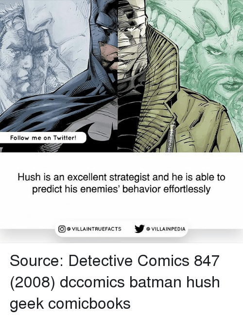 Batman, Memes, and Twitter: Follow me on Twitter!  Hush is an excellent strategist and he is able to  predict his enemies' behavior effortlessly  回@VILLA IN TRUEFACTS  步@VILLA IN PEDI Source: Detective Comics 847 (2008) dccomics batman hush geek comicbooks