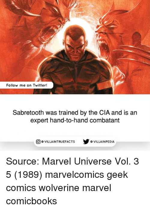 Memes, Twitter, and Wolverine: Follow me on Twitter!  Sabretooth was trained by the CIA and is an  expert hand-to-hand combatant  回@VILLA IN TRUEFACTS  步@VILLA IN PEDI Source: Marvel Universe Vol. 3 5 (1989) marvelcomics geek comics wolverine marvel comicbooks