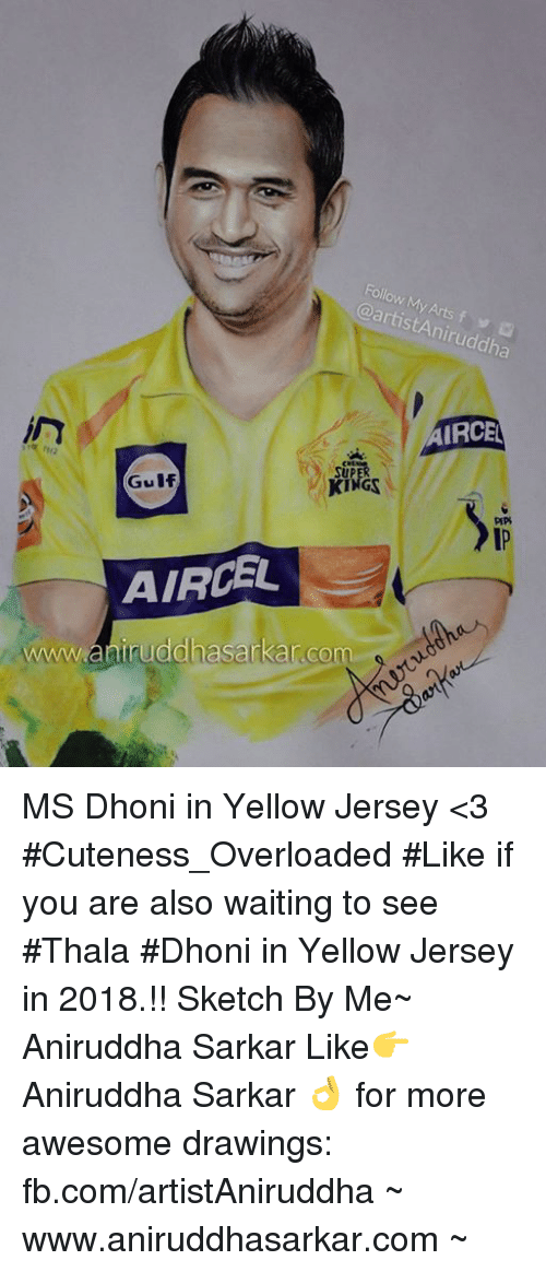 Memes, Drawings, and fb.com: Follow My Ca Arts f  AIRCEL  SUP  Gulf  AIRCEL  www.eniruddhasarkarco MS Dhoni in Yellow Jersey <3 #Cuteness_Overloaded #Like if you are also waiting to see #Thala #Dhoni in Yellow Jersey in 2018.!! Sketch By Me~ Aniruddha Sarkar Like👉 Aniruddha Sarkar 👌 for more awesome drawings: fb.com/artistAniruddha ~ www.aniruddhasarkar.com ~