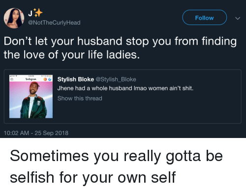 Blackpeopletwitter, Funny, and Life: Follow  @NotTheCurlyHead  Don't let your husband stop you from finding  the love of your life ladies.  Stylish Bloke @Stylish_Bloke  Jhene had a whole husband Imao women ain't shit.  Show this thread  nstagram  10:02 AM - 25 Sep 2018