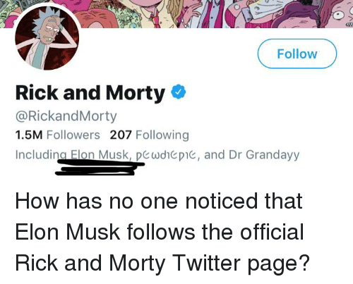 Rick and Morty, Twitter, and Dank Memes: Follow  Rick and Morty  @RickandMorty  1.5M Followers 207 Following  Including ElorMusk, pヒωdıcpe, and Dr Grandayy  -