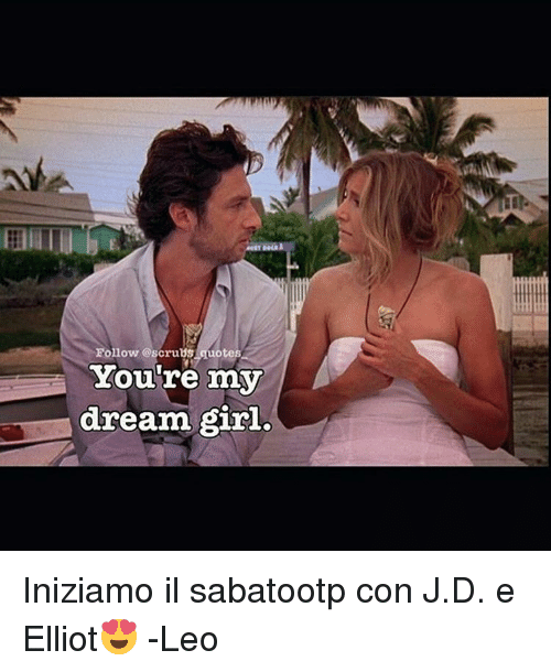 Follow Quotes Youre My Dream Girl Iniziamo Il Sabatootp Con Jd E