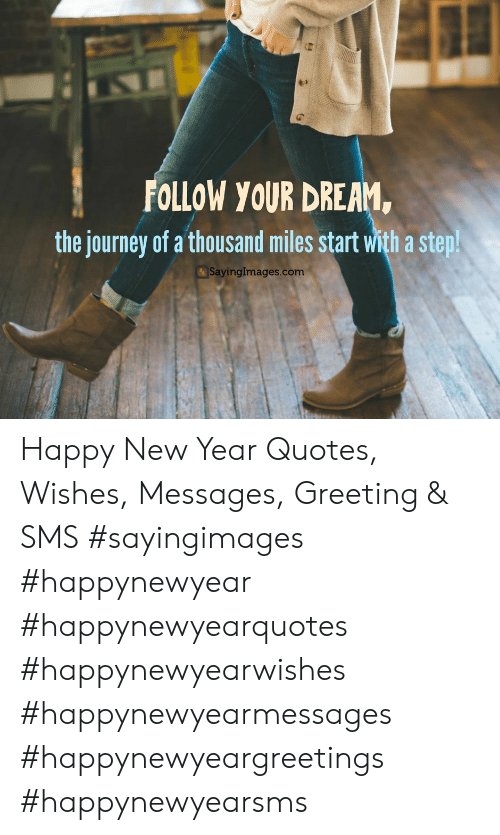 Journey, New Year's, and Happy: FOLLOW YOUR DREAM  the journey of a thousand miles start with a step  SayingImages.comm Happy New Year Quotes, Wishes, Messages, Greeting & SMS #sayingimages #happynewyear #happynewyearquotes #happynewyearwishes #happynewyearmessages #happynewyeargreetings #happynewyearsms