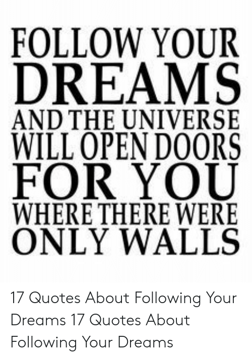 FOLLOW YOUR DREAMS AND THE UNIVERSE WILL OPEN DOORS FOR YOU ...