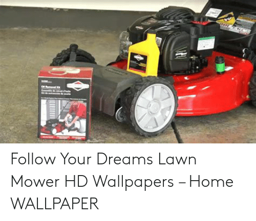 Follow Your Dreams Lawn Mower Hd Wallpapers Home Wallpaper