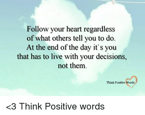 Follow Your Heart Regardless Of What Others Tell You To Do At The