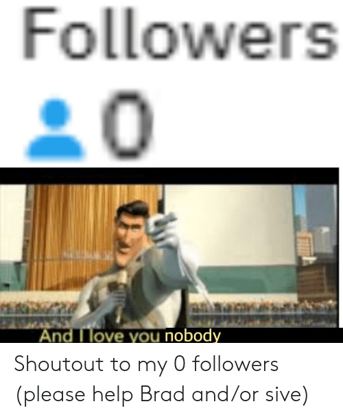 Followers and Ilove You Nobody Shoutout to My 0 Followers Please