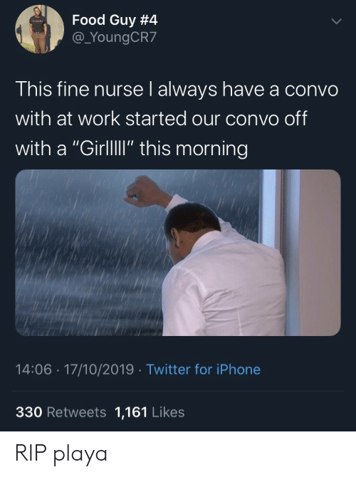 """Food, Iphone, and Twitter: Food Guy #4  @_YoungCR7  This fine nurse l always have a convo  with at work started our convo off  with a """"GirllI"""" this morning  14:06 17/10/2019 Twitter for iPhone  330 Retweets 1,161 Likes RIP playa"""
