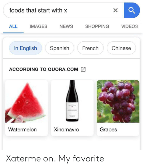 Foods That Start With X IMAGES SHOPPING ALL NEWS VIDEOS in English Chinese  Spanish French ACCORDING TO QUORACOM Grapes Watermelon Xinomavro Xatermelon  My Favorite | Facepalm Meme on ME.ME