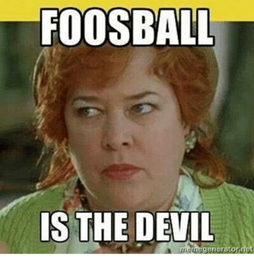 Foosball Is The Devil Generato Meme On Meme