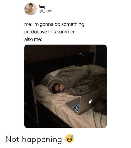 Summer, Foot, and Happening: foot  @f 0Offf  me: im gonna do something  productive this summer  also me: Not happening 😅