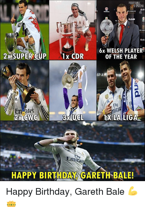 Birthday, Gareth Bale, and Memes: FOOTB  RENA  rates  6x WELSH PLAYER  OF THE YEAR  2x SUPER CUP  1x CDR  Fly  ira  tes  X LA LIGA  Emirate  HAPPY BIRTH DAY GARETH BALE! Happy Birthday, Gareth Bale 💪👑