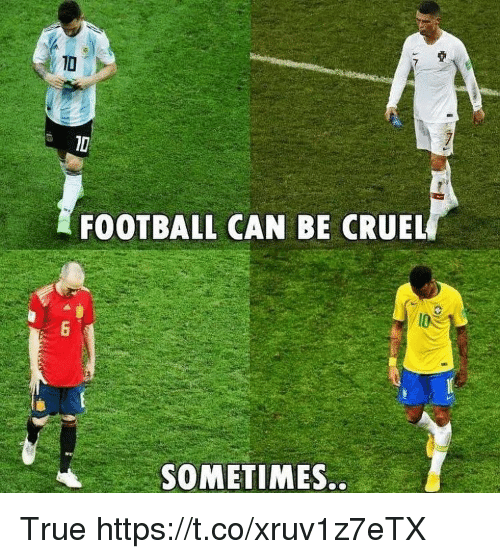 Football, True, and Can: FOOTBALL CAN BE CRUEL  SOMETIMES. True https://t.co/xruv1z7eTX